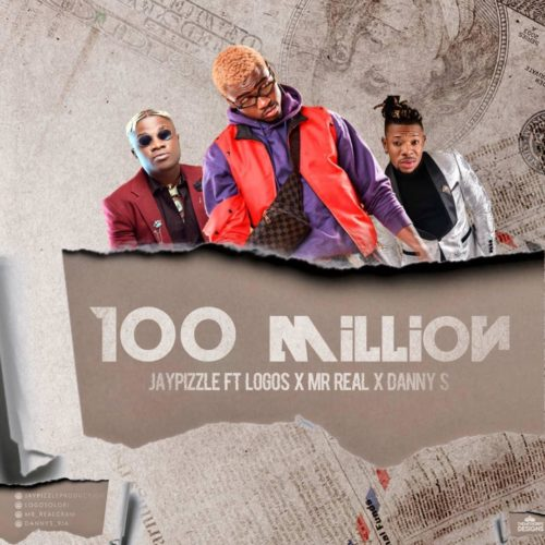 Jay Pizzle 100 Million ft. Mr Real, Danny S & Logos Mp3 Download