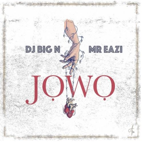 "DJ Big N x Mr Eazi – ""Jowo"""