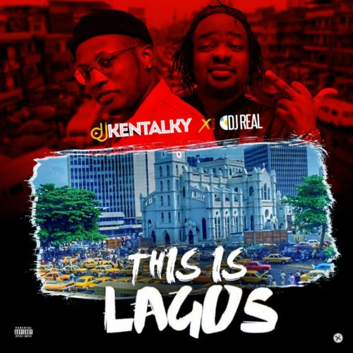 DJ Kentalky x DJ Real – This Is Lagos Mix