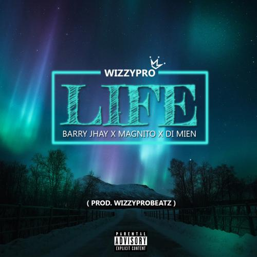 Download WizzyPro – Life ft. Barry Jhay, Magnito & DI Mien Mp3