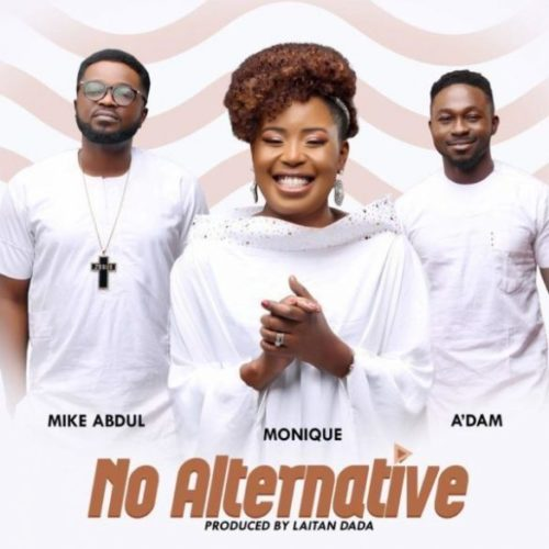 MoniQue No Alternative ft. A'dam, Mike Abdul Mp3 Download
