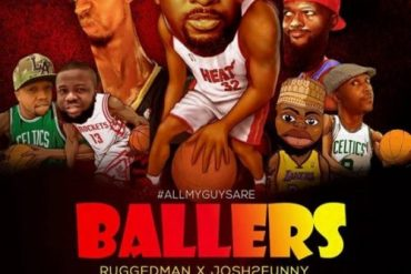 "Ruggedman x Josh2Funny – ""All My Guys Are Ballers"""