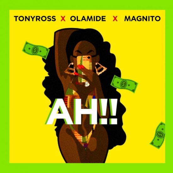 Tony Ross ft. Olamide & Magnito – Ah!! Mp3 download