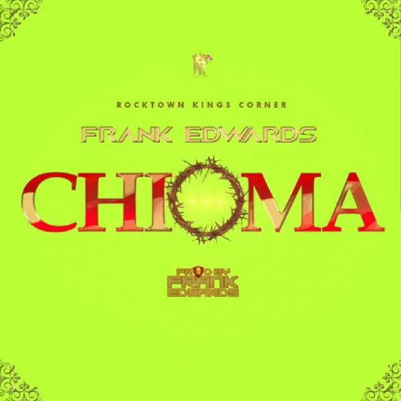 Frank Edwards – Chioma Mp3 Download