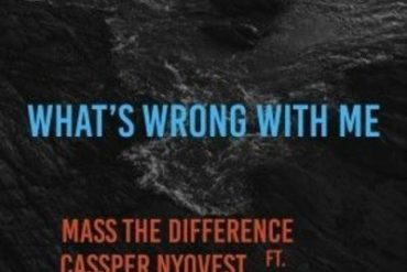 Mass The Difference – Whats Wrong With Me ft. Cassper Nyovest