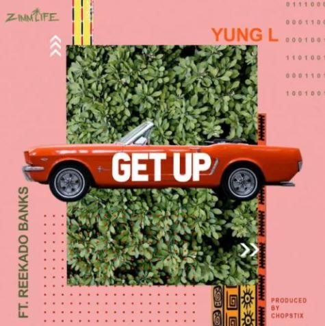Yung L – Get Up ft. Reekado Banks Mp3 Download
