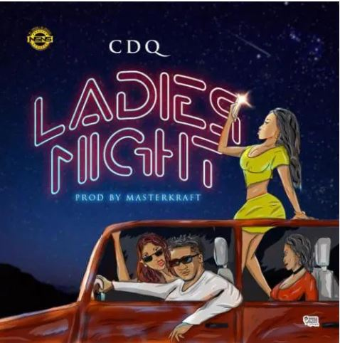 CDQ Ladies Night Mp3 Download
