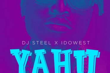 DJ Steel X Idowest Yahu Mp3 Download