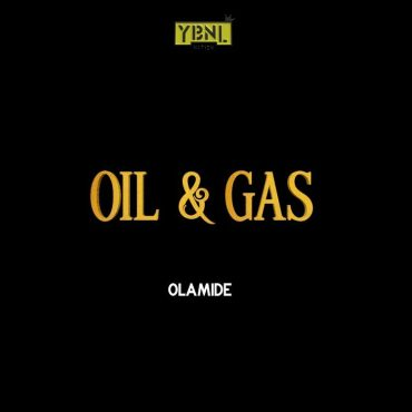 Olamide – Oil & Gas (Prod. by Pheelz) [Music]