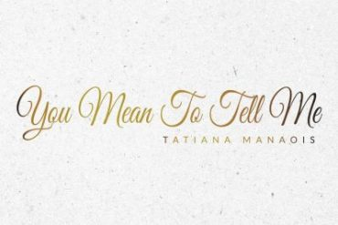 Tatiana Manaois – You Mean To Tell Me Mp3 Download