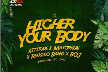 Attitude – Higher Your Body ft. Mayorkun, Reekado Banks & BOJ Mp3 Download