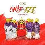 CDQ - Onye Eze Mp3 Download