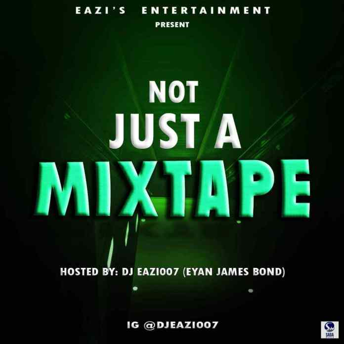 DJ Eazi007 – Not Just A Mixtape