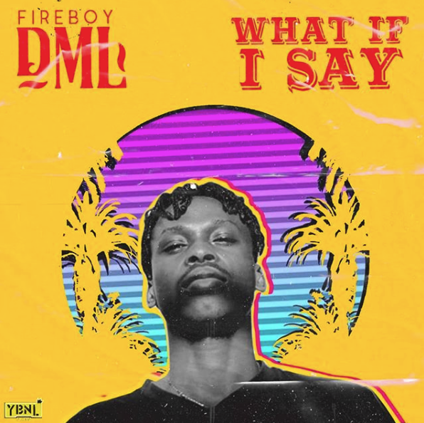 "Fireboy DML – ""What If I Say"""