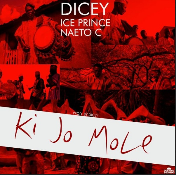 Ice Prince x Naeto C x Dicey – Ki Jo Mole Mp3 Download