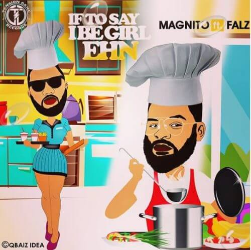 Magnito – If To Say I Be Girl Ehn x Falz Mp3 Download