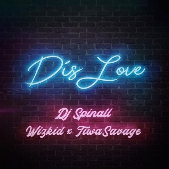 DJ Spinall Ft. Wizkid x Tiwa Savage – Dis Love Mp3 download