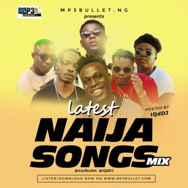 Mp3bullet ft. IQdDJ – Latest Naija Songs Mix
