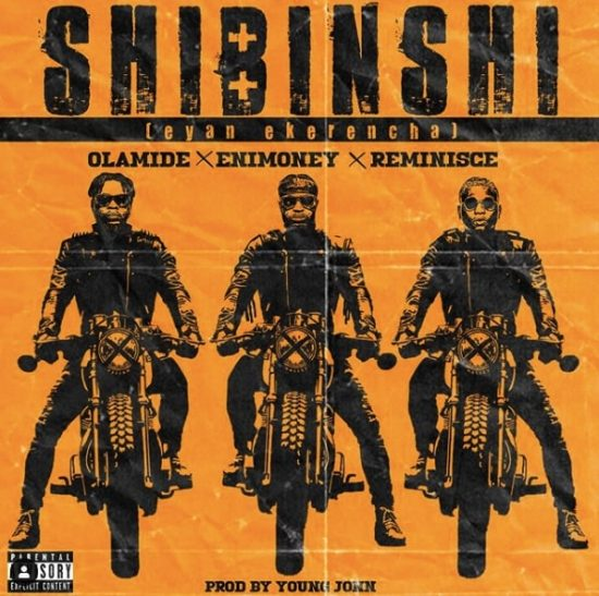 "Olamide ft. DJ Enimoney & Reminisce – ""Shibinshi"""