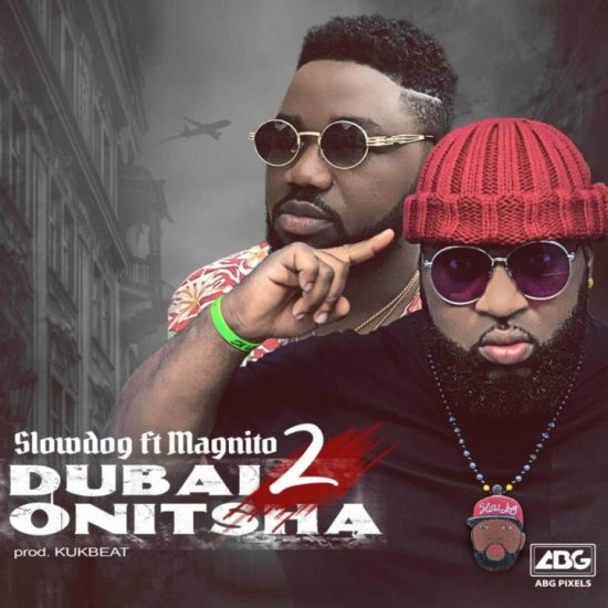 Slowdog ft. Magnito – Dubai 2 Onitsha Mp3 Download