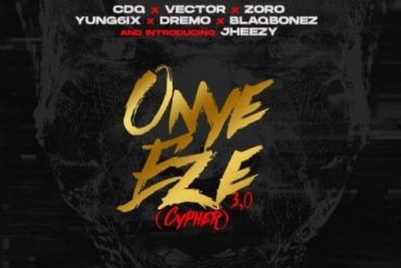CDQ Ft. Vector x Zoro x Yung6ix x Dremo x Blaqbonez – Onye Eze (Cypher) Mp3 Download