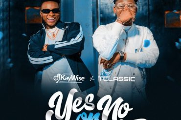 DJ Kaywise ft. T Classic – Yes Or No Mp3 Download
