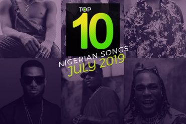 Top 10 Nigerian Songs July 2019 Top 10 Naija Song of july 2019