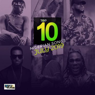 Top 10 Nigerian Songs July 2019