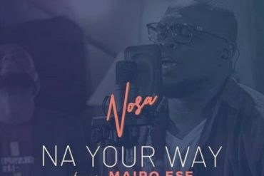 Nosa Na Your Way ft. Mairo Ese Mp3 Download