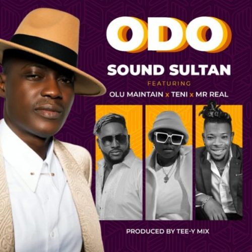 Sound Sultan – Odo ft. Olu Maintain, Teni & Mr Real Mp3 Download