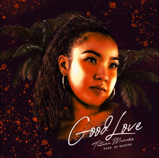 Tatiana Manaois Good Love Mp3 Download
