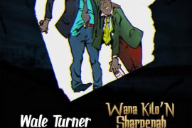 Wale Turner – Wana Kilon Sharpenah