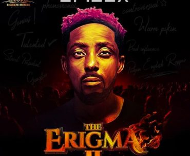"""6 Tracks From Erigga's """"The Erigma 2"""" You Should Put On Repeat"""