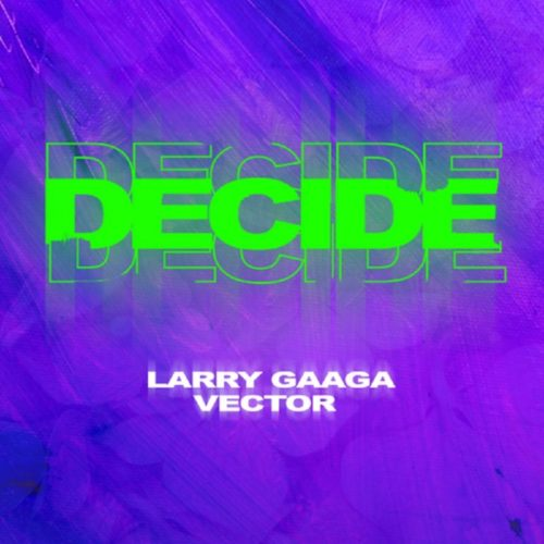 Larry Gaaga x Vector – Decide Mp3 Download