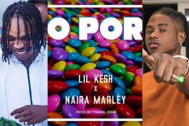 Lil Kesh ft Naira Marley O Por Mp3 Download