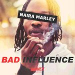 Naira Marley - Bad Influence [Music]