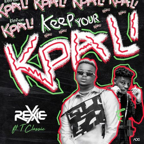 Rexxie x T-Classic – Keep Your Kpali Mp3 Download