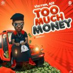 Victor AD - Too Much Money [Music]