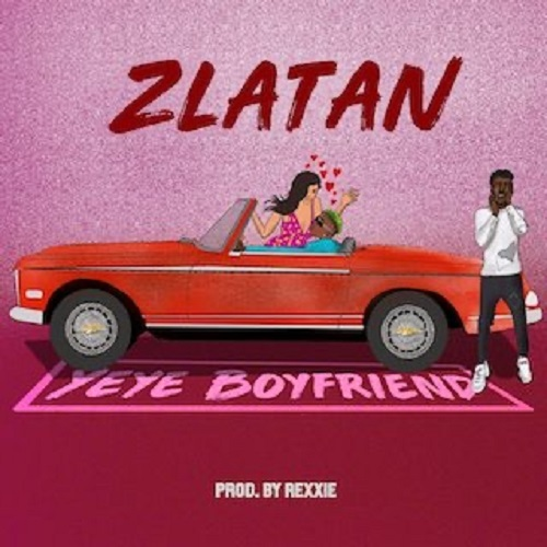 Zlatan – Yeye Boyfriend Mp3 Download