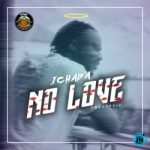 Ichaba – No Love (Freestyle) [Music]