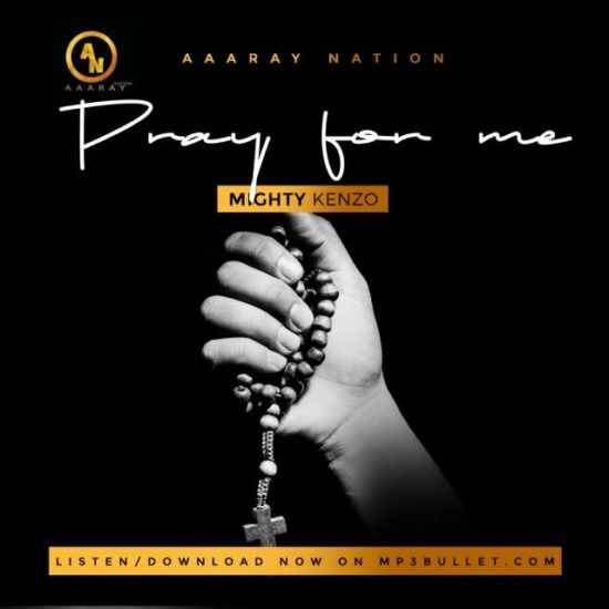 Mighty Kenzo Pray For Me Mp3 Download