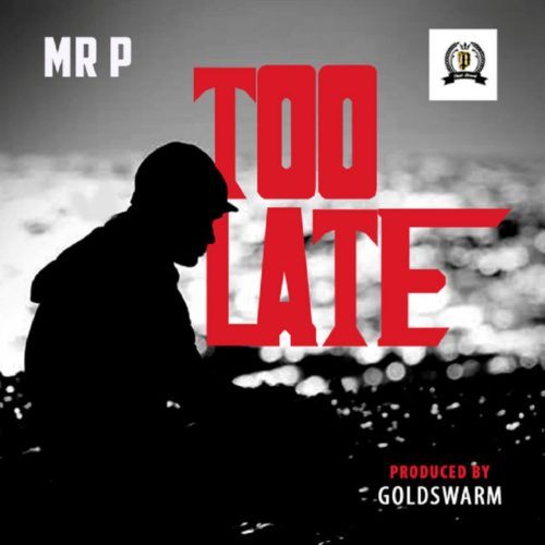 Mr. P Too Late Mp3 Download