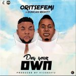Oritse Femi ft. Duncan Mighty – Dey Your Own [Music]