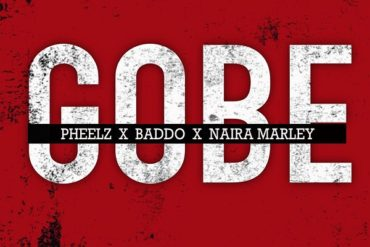 Pheelz ft. Olamide & Naira Marley Gobe Mp3 Download