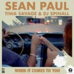 Sean Paul Ft. Tiwa Savage x DJ Spinall – When It Comes To You [Music]