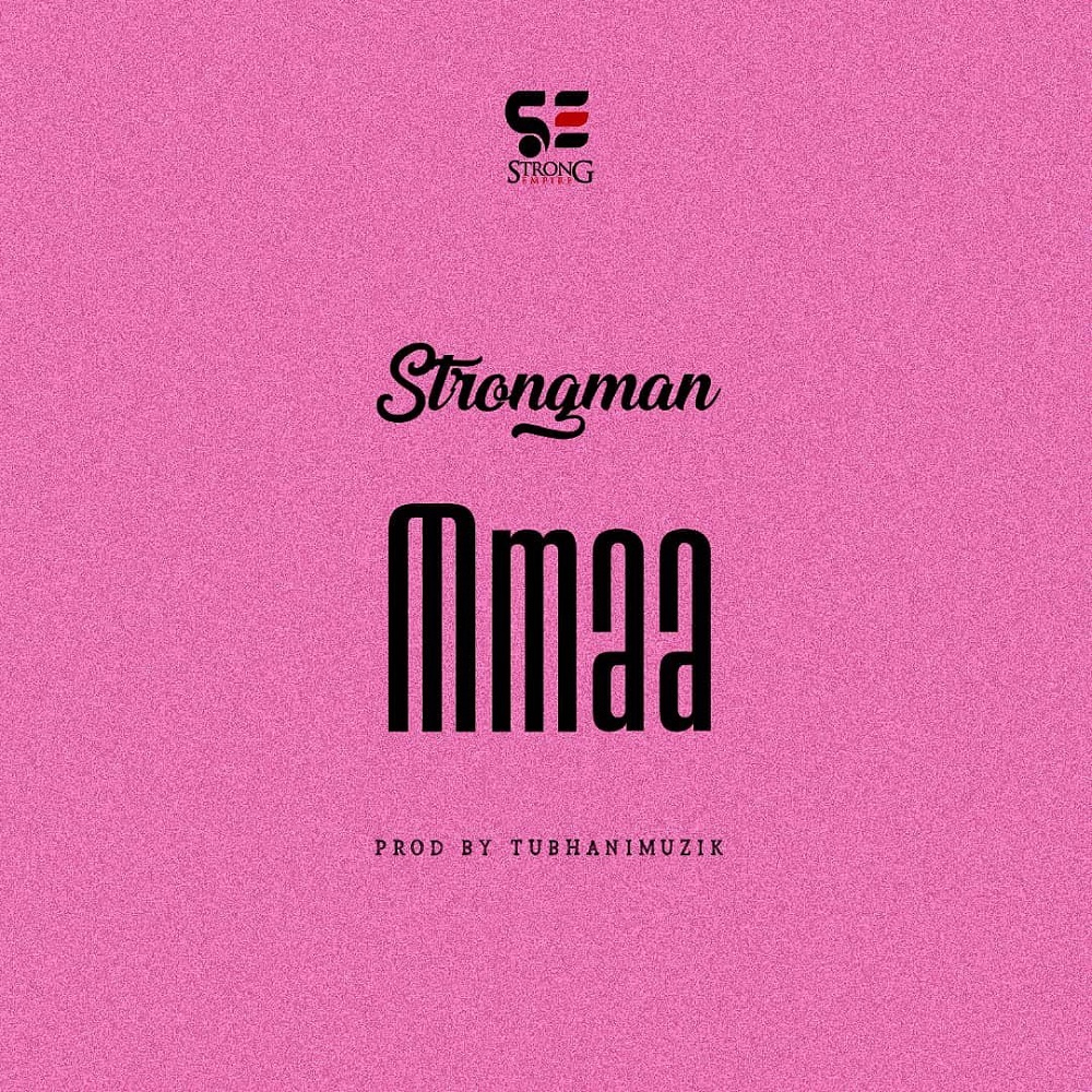 Strongman – Mmaa Mp3 Download