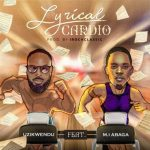 Uzikwendu ft. M.I Abaga – Lyrical Cardio [Music]