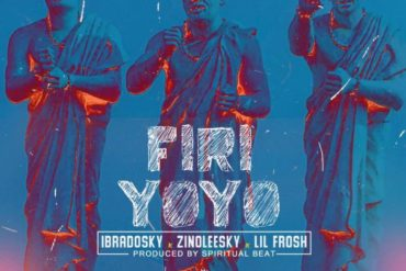 Ibradosky x Zinoleesky x Lil Frosh – Firi Yoyo Mp3 Download