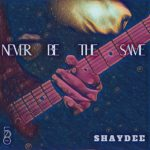Shaydee – Never Be The Same [Music]