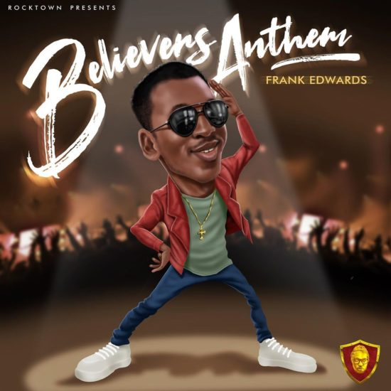 Frank Edwards Believers Anthem Mp3 Download